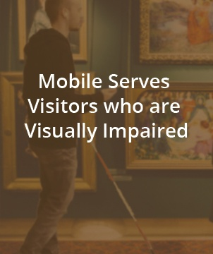 Mobile Serves Visitors who are Visually Impaired