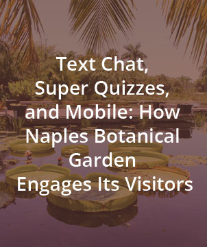 Text Chat, Super Quizzes, and Mobile: How Naples Botanical Garden Engages Its Visitors