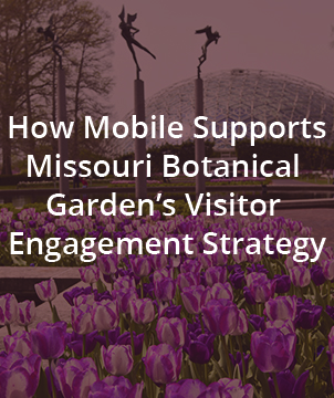 How Mobile Supports Missouri Botanical Garden's Visitor Engagement Strategy