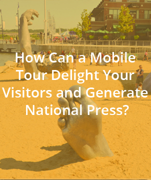 How Can a Mobile Tour Delight Your Visitors and Generate National Press?