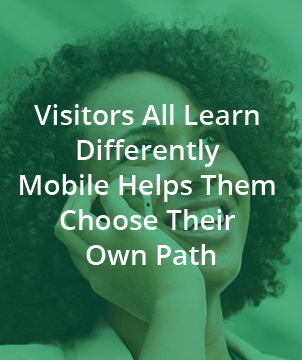 Visitors All Learn Differently Mobile Helps Them Choose Their Own Path