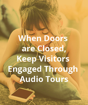 When Doors are Closed, Keep Visitors Engaged Through Audio Tours